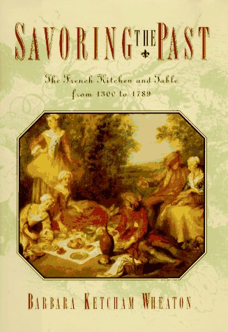 9780684815664: Savoring the Past: The French Kitchen and Table from 1300 to 1789