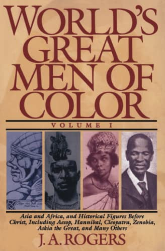 World's Great Men of Color, Volume I: Asia and Africa, and Historical Figures Before Christ, Including Aesop, Hannibal, Cleopatra, Zenobia, Askia the Great, and Many Others (0684815818) by J. A. Rogers