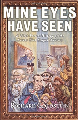 Mine Eyes Have Seen: A First-Person History of the Events That Shaped America: Goldstein, Richard