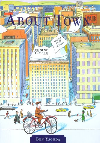 "9780684816050: About Town: the ""New Yorker"" and Town it Made"