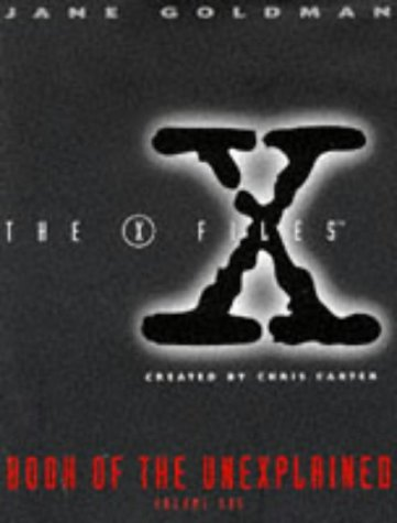 The X-Files Book of the Unexplained. Volume One ~~~~ Jane Goldman Inscription: Jane Goldman; ...