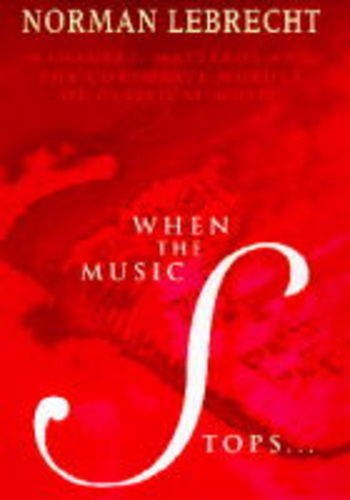 9780684816814: When the Music Stops: Managers, Maestros and the Corporate Murder of Classical Music