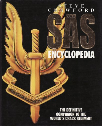 THE SAS ENCYCLOPEDIA - The Definitive Guide to the World's Crack Regiment: STEVE CRAWFORD