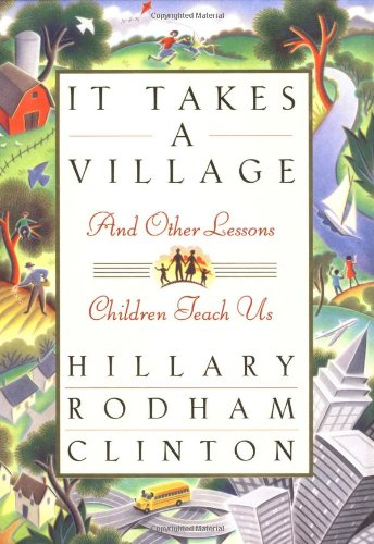 IT TAKES A VILLAGE AND OTHER LESSONS CHILDREN TEACH US.: Clinton, Hillary Rodham.