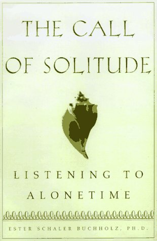 9780684818740: The Call of Solitude: Alonetime in a World of Attachment
