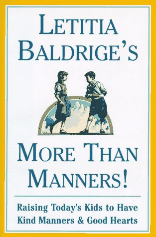 LETITIA BALDRIGES MORE THAN MANNERS: Raising Today's Kids to Have Kind Manners and Good Hearts (0684818752) by Letitia Baldrige