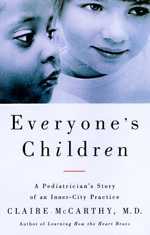Everyone's Children: A Pediatrician's Story of an Inner-City Practice: McCarthy, Claire