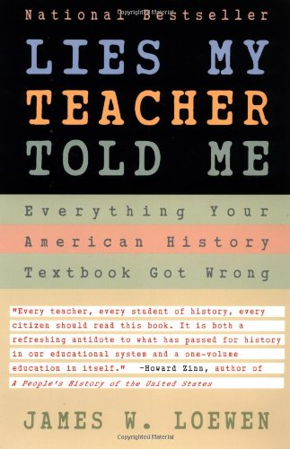 9780684818863: Lies My Teacher Told Me : Everything Your American History Textbook Got Wrong