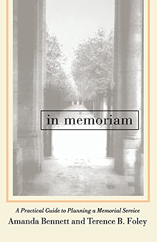 In Memoriam: A Practical Guide to Planning a Memorial Service: Bennett, Amanda; Foley, Terence