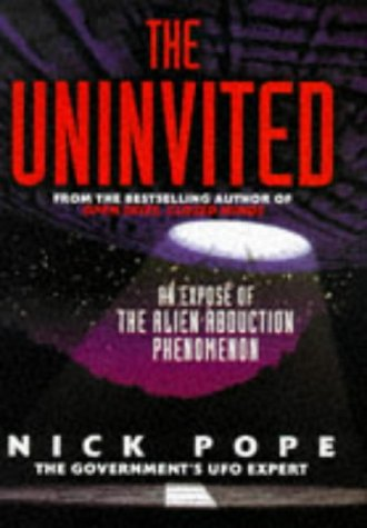 The Uninvited : An Expose of the Alien Abduction Phenomenon: Pope, Nick