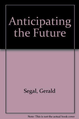 Anticipating the Future: Segal, Gerald; Buzan, Barry