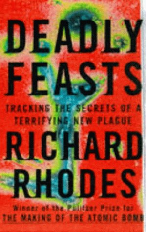 9780684819501: Deadly Feasts: Tracking the Secrets of a Terrifying New Plague