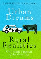 """Urban Dreams, Rural Realities: A Year in Pursuit of """"The Good Life"""" (9780684819808) by Butler, Daniel; Crewe, Bel"""