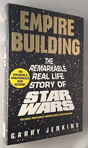 Empire Building: Remarkable, Real-life Story of Star Wars