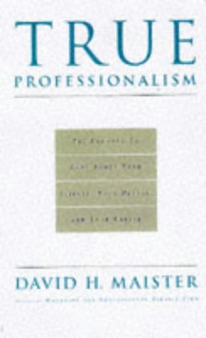 9780684821481: True Professionalism: The Courage to Care About Your Clients and Career