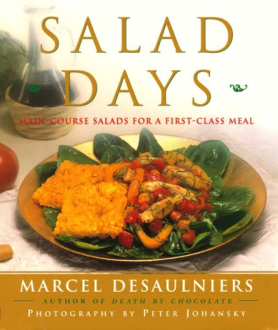 Salad Days: Main Course Salads for a First Class Meal (068482261X) by Marcel Desaulniers