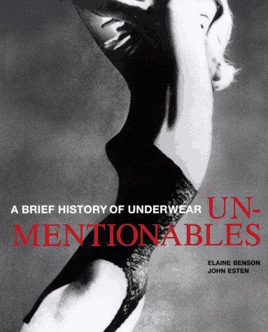 A Brief History of Underwear: UNMENTIONABLES.: Benson, Elaine; Esten, John