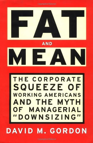 "9780684822884: FAT AND MEAN: The Corporate Squeeze of Working Americans and the Myth of Managerial ""Downsizing"""