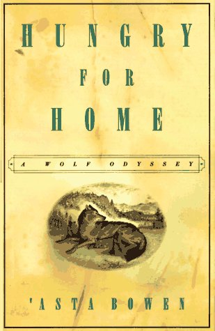 Hungry for Home: A Wolf Odyssey: Bowen, 'Asta