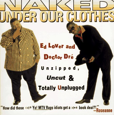 Naked Under Our Clothes: Unzipped, Uncut, and Totally Unplugged: Lover, Ed; Dré, Doctor