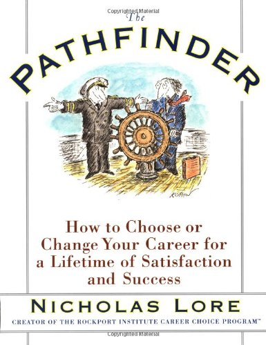The Pathfinder: How to Choose or Change Your Career for a Lifetime of Satisfaction and Success (0684823993) by Nicholas Lore