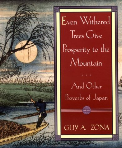 Even Withered Trees Give Prosperity to the Mountain: And Other Proverbs of Japan: Zona, Guy