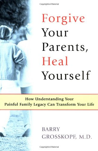 9780684824062: Forgive Your Parents, Heal Yourself: How Understanding Your Painful Family Legacy Can Transform Your Life