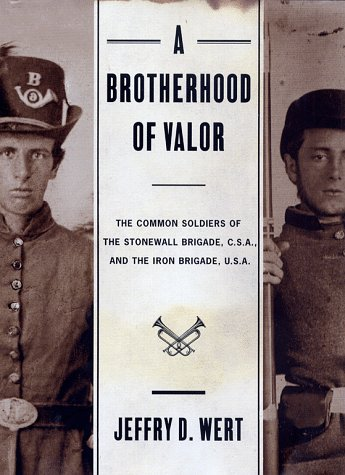 9780684824352: A Brotherhood of Valor: The Common Soldiers of the Stonewall Brigade, C.S.A., and the Iron Brigade, U.S.A