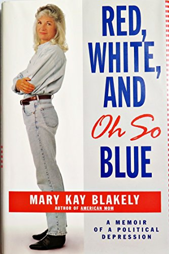 Red, White, and Oh So Blue: A Memoir of a Political Depression: Blakely, Mary Kay
