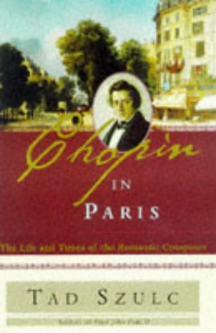 9780684824581: Chopin in Paris: The Life and Times of the Romantic Composer