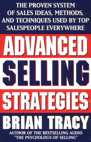 9780684824741: Advanced Selling Strategies: The Proven System of Sales Ideas, Methods, and Techniques Used by Top Salespeople Everywhere