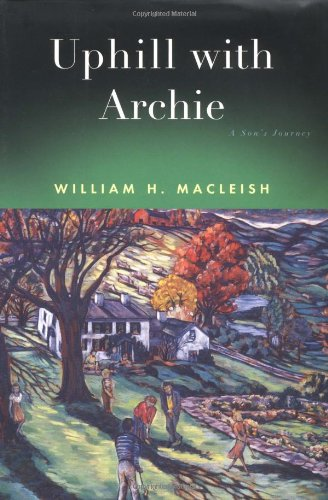 Uphill with Archie: A Son's Journey: MacLeish, William H.