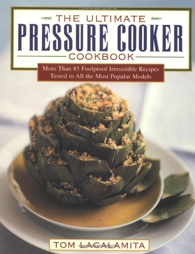 9780684824963: The Ultimate Pressure Cooker Cookbook: More Than 85 Foolproof Irresistible Recipes Tested in All the Most Popular Models