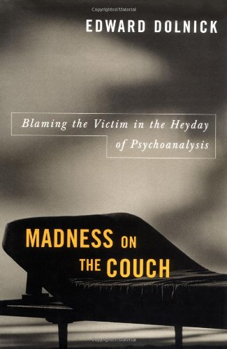 Madness on the Couch: Blaming the Victim in the Heyday of Psychoanalysis: Dolnick, Edward