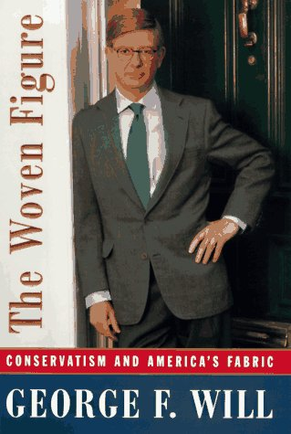 The Woven Figure: Conservatism and America's Fabric: Will, George F.