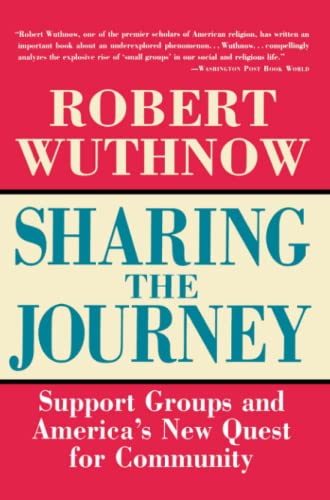 Sharing the Journey: Support Groups and the Quest for a New Community (0684826232) by Robert Wuthnow