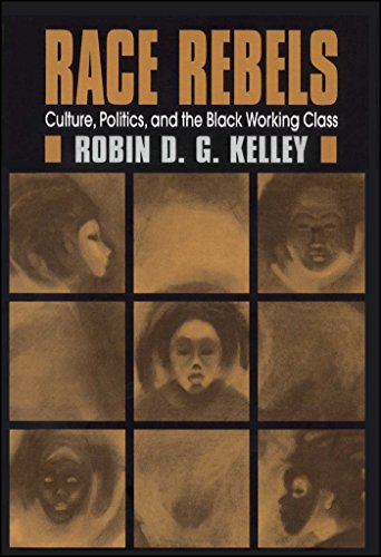 9780684826394: Race Rebels: Culture, Politics, and the Black Working Class