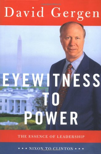 Eyewitness to Power: The Essence of Leadership,: Gergen, David