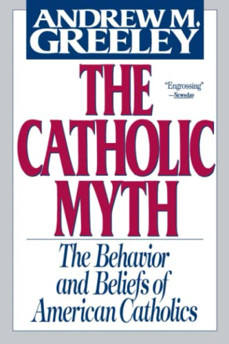 The Catholic Myth: The Behavior and Beliefs of American Catholics (Paperback) - Andrew M. Greeley