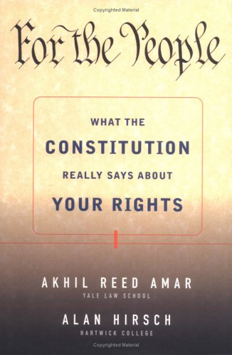 For the People: What the Constitution Really Says About Your Rights (0684826941) by Akhil Reed Amar; Alan R. Hirsch
