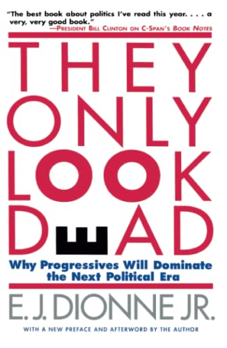 9780684827001: THEY ONLY LOOK DEAD: Why Progressives Will Dominate the Next Political Era