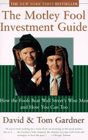 The Motley Fool Investment Guide: How the Fools Beat Wall Street's Wise Men and How You Can ...