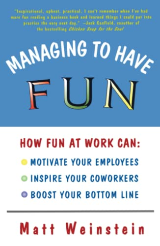 9780684827087: Managing to Have Fun: How Fun at Work Can: Motivate Your Employees, Inspire Your Coworkers, and Boost Your Bottom Line
