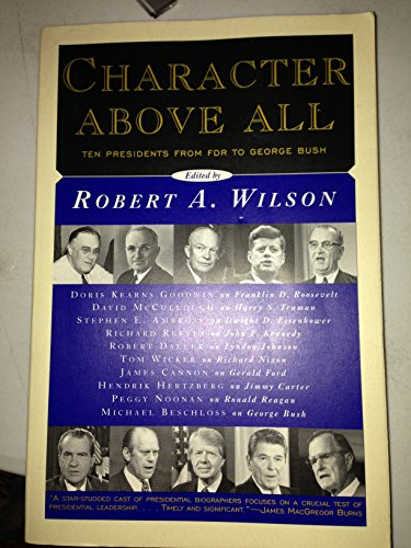9780684827094: CHARACTER ABOVE ALL: Ten Presidents from FDR to George Bush