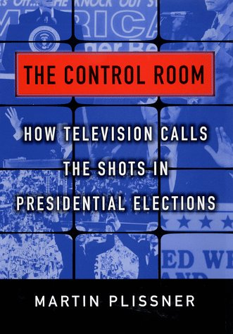 9780684827315: The Control Room: How Television Calls the Shots in Presidential Elections