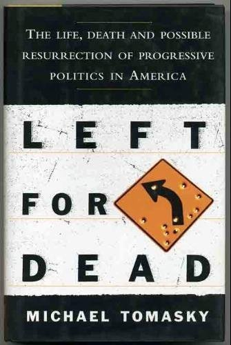 Left for Dead: The Life, Death, and Possible Resurrection of Progressive Politics in America: ...