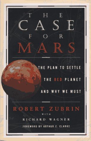 The Case for Mars: the plan to settle the red planet and why we must.