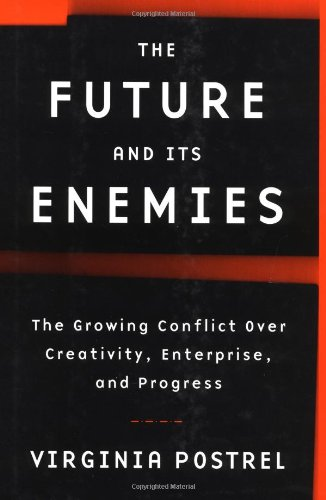 9780684827605: The Future and Its Enemies: The Growing Conflict Over Creativity, Enterprise, and Progress