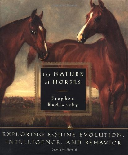 The Nature of Horses: Exploring Equine Evolution, Intelligence, and Behavior (0684827689) by Stephen Budiansky