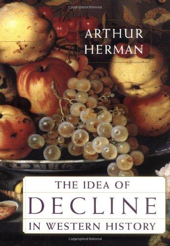The Idea of Decline in Western History: Herman, Arthur